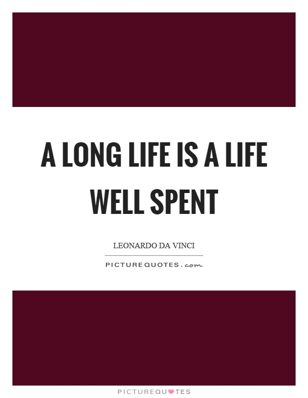 A long life is a life well spent Picture Quote #1
