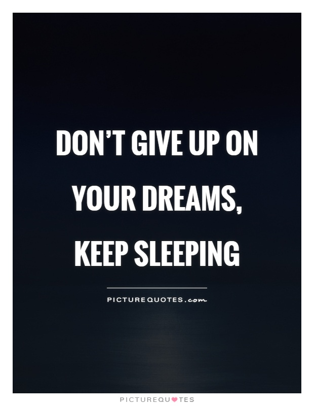 Don't give up on your dreams, keep sleeping Picture Quote #1