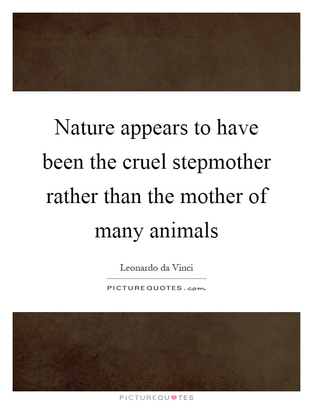 Nature appears to have been the cruel stepmother rather than the mother of many animals Picture Quote #1