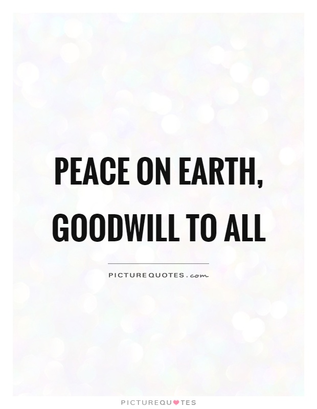 Peace on Earth, goodwill to all Picture Quote #1