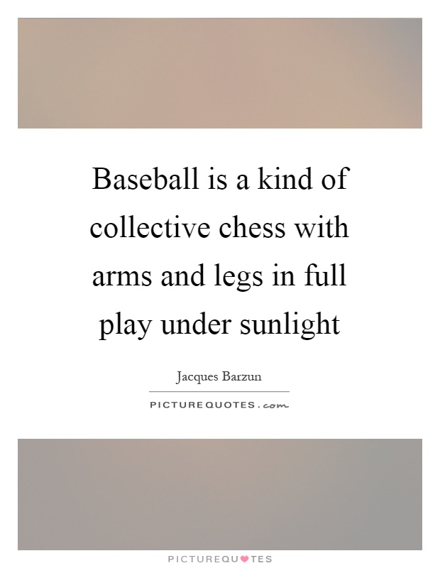 Baseball is a kind of collective chess with arms and legs in full play under sunlight Picture Quote #1