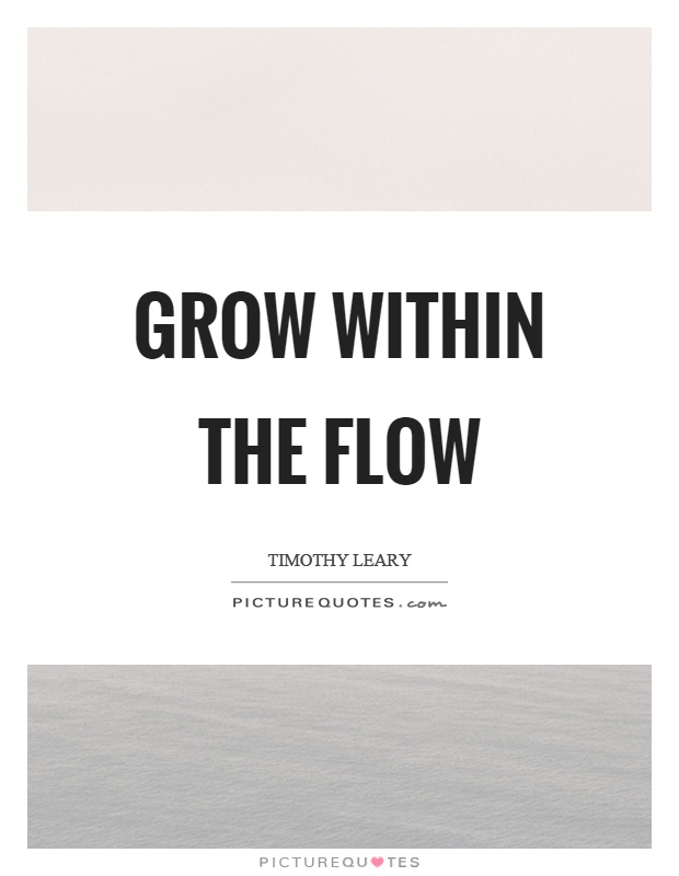 Grow within the flow Picture Quote #1