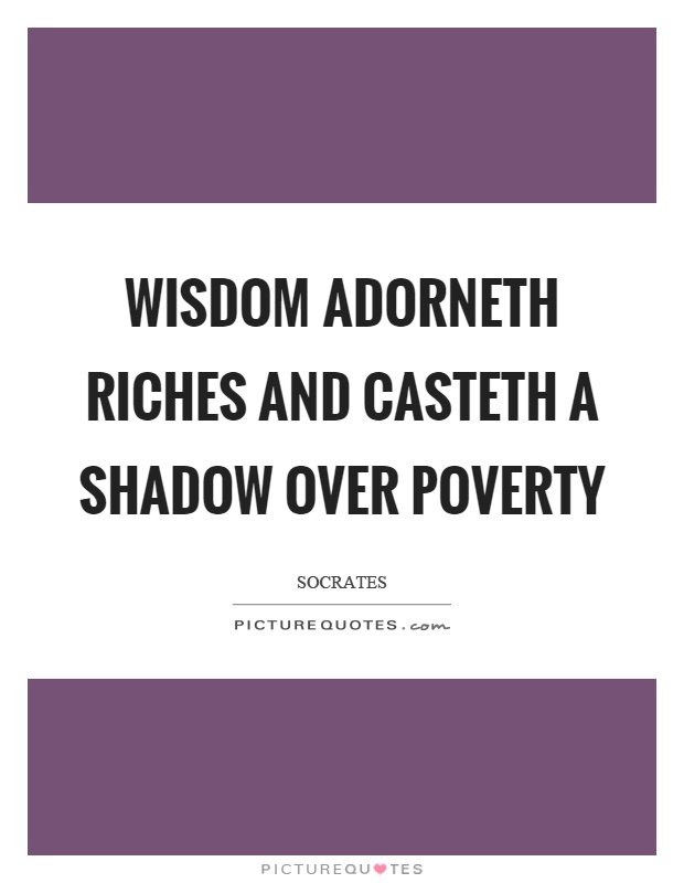 Wisdom adorneth riches and casteth a shadow over poverty Picture Quote #1