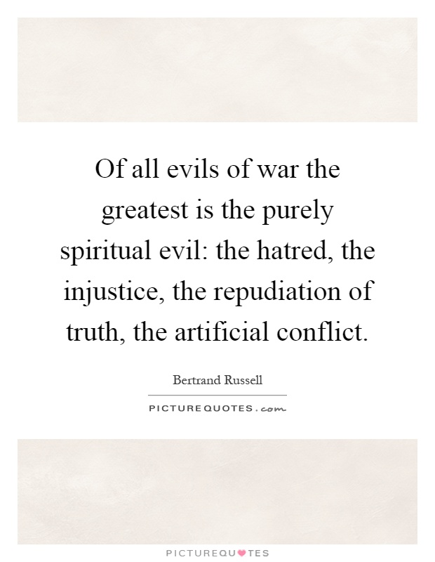 evils of war Anger is the passion (emotion) by which a man reacts to evil, real or apparent, and seeks vindication of his rights, that is, justice by itself the passion is neither moral or immoral, but.