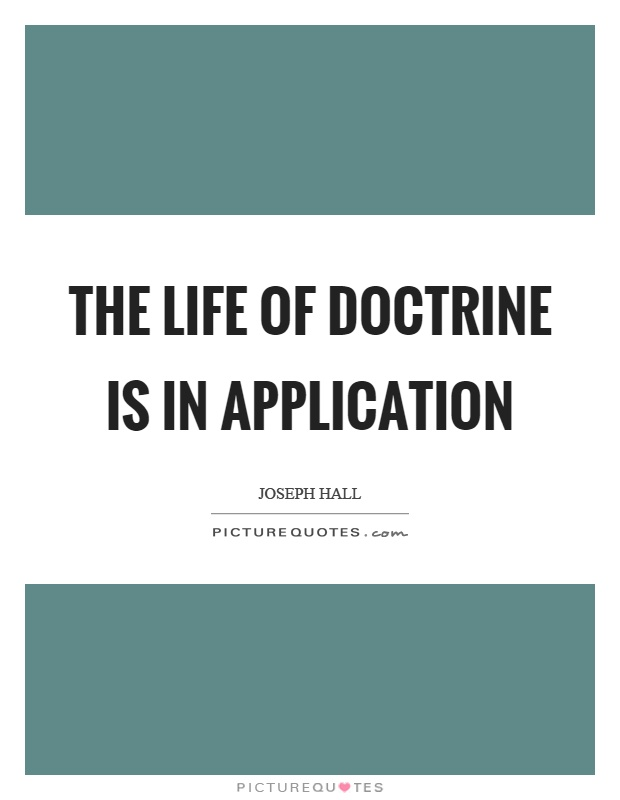 The life of doctrine is in application Picture Quote #1