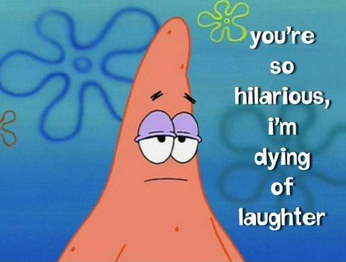 You're so hilarious I'm dying of laughter Picture Quote #1