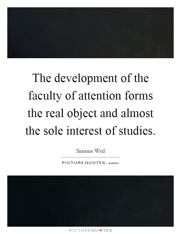 The development of the faculty of attention forms the real object and almost the sole interest of studies Picture Quote #1