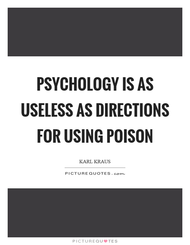 Psychology is as useless as directions for using poison Picture Quote #1