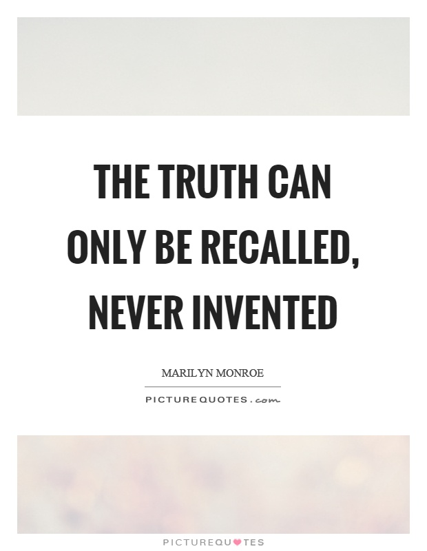The truth can only be recalled, never invented Picture Quote #1