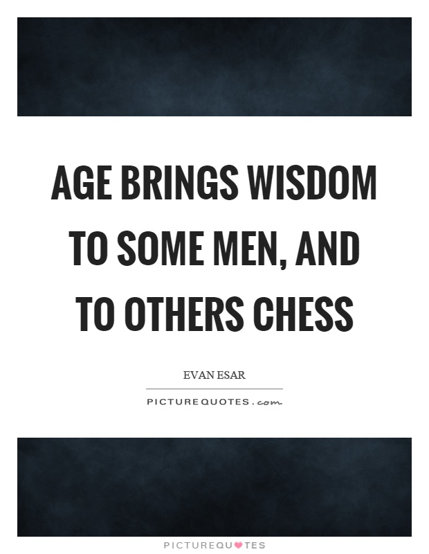 Age brings wisdom to some men, and to others chess Picture Quote #1