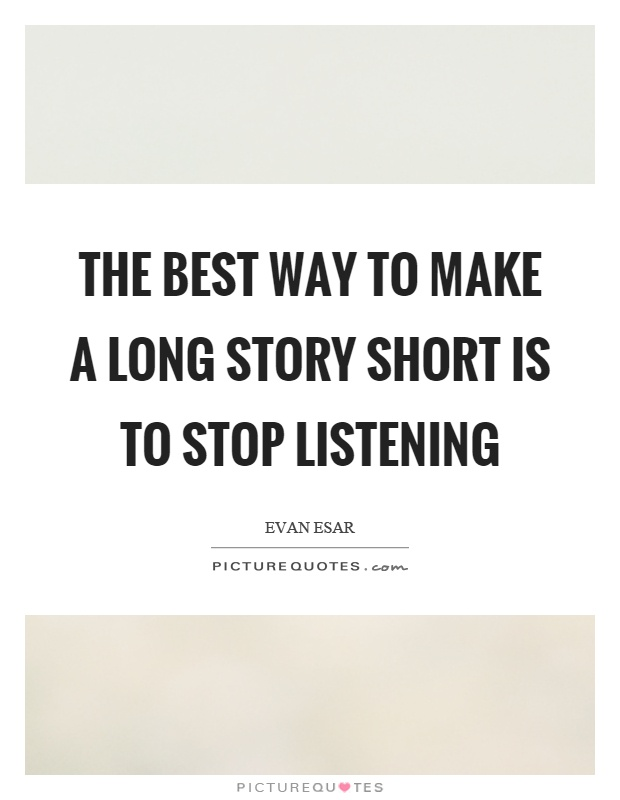 The Best Way To Make A Long Story Short Is To Stop