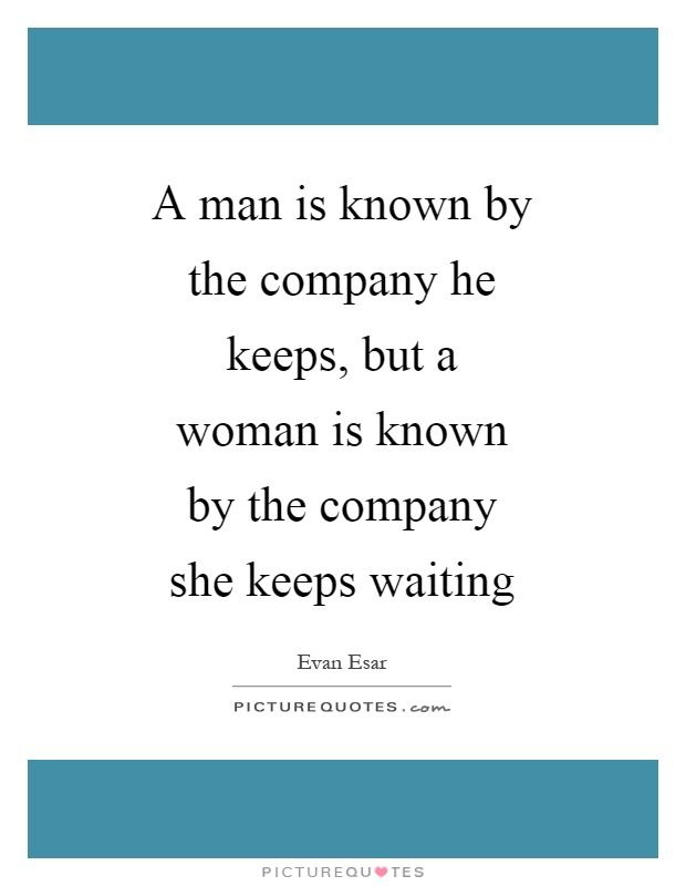 man is known by the company A man is known by the company he keeps translation french, english - french dictionary, meaning, see also 'well known',also known as',know',knowing', example of use.