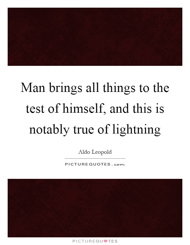 Man brings all things to the test of himself, and this is notably true of lightning Picture Quote #1