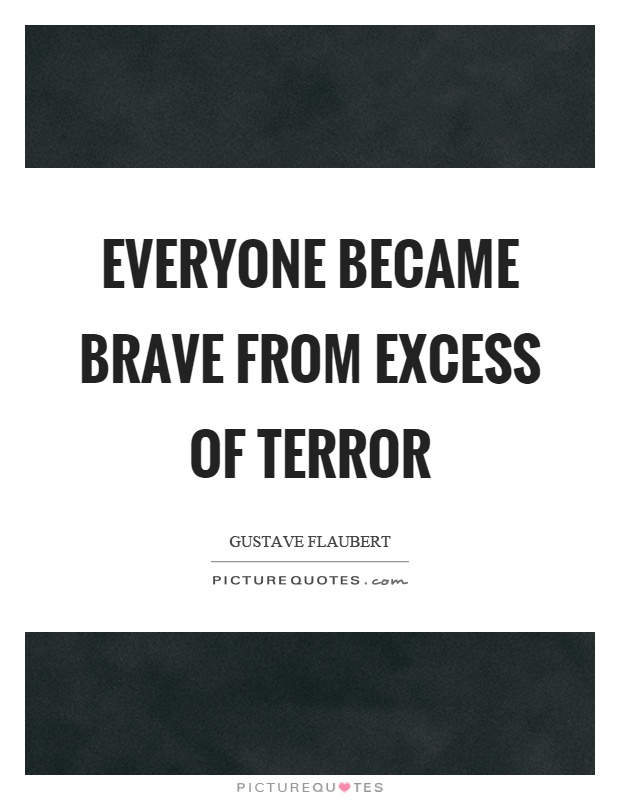 Everyone became brave from excess of terror Picture Quote #1