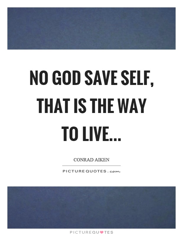 No God save self, that is the way to live Picture Quote #1