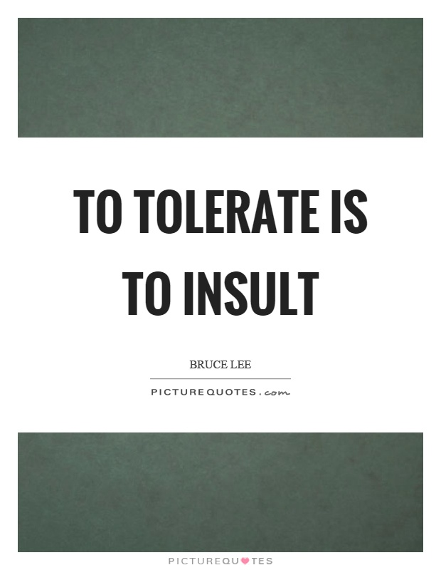 To tolerate is to insult Picture Quote #1