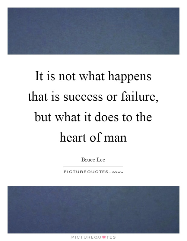 It is not what happens that is success or failure, but what it does to the heart of man Picture Quote #1