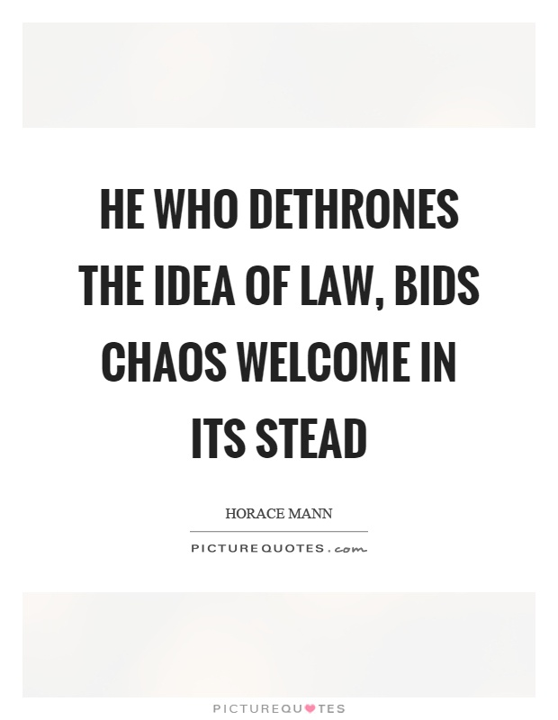 He who dethrones the idea of law, bids chaos welcome in its stead Picture Quote #1