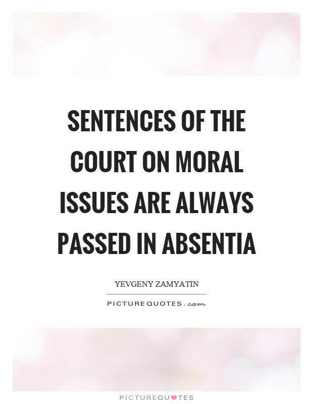 Sentences of the court on moral issues are always passed in absentia Picture Quote #1