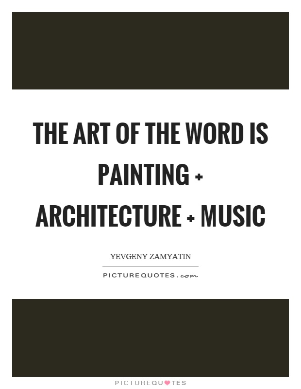 The art of the word is painting   architecture   music Picture Quote #1