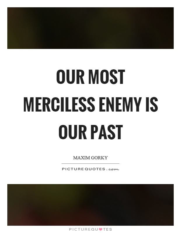Our most merciless enemy is our past Picture Quote #1