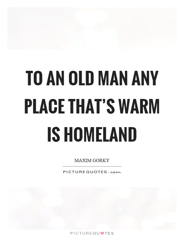 To an old man any place that's warm is homeland Picture Quote #1