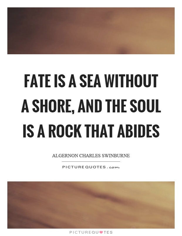 Fate is a sea without a shore, and the soul is a rock that abides Picture Quote #1