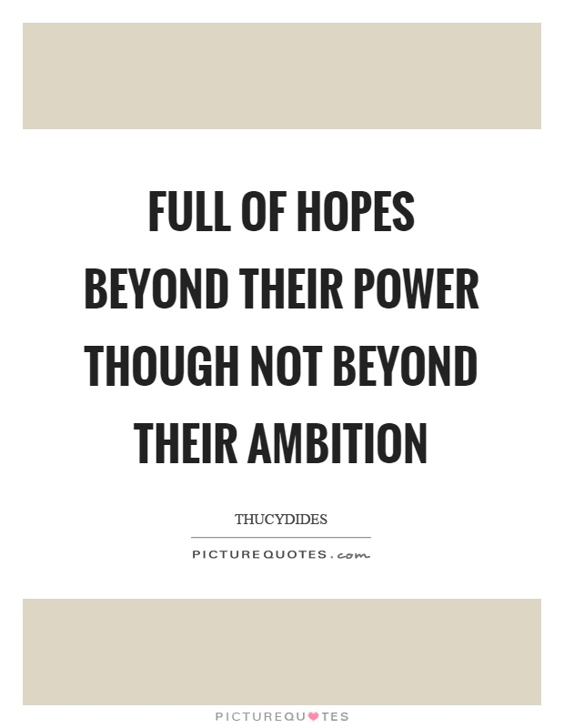 Full of hopes beyond their power though not beyond their ambition Picture Quote #1