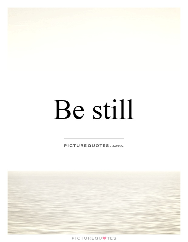 Be still Picture Quote #1