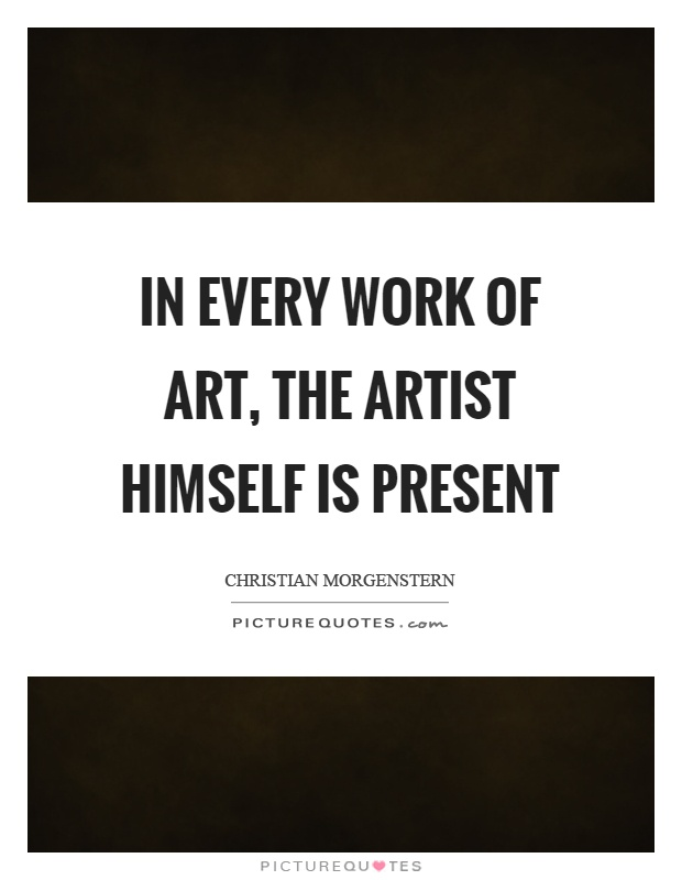 In every work of art, the artist himself is present Picture Quote #1