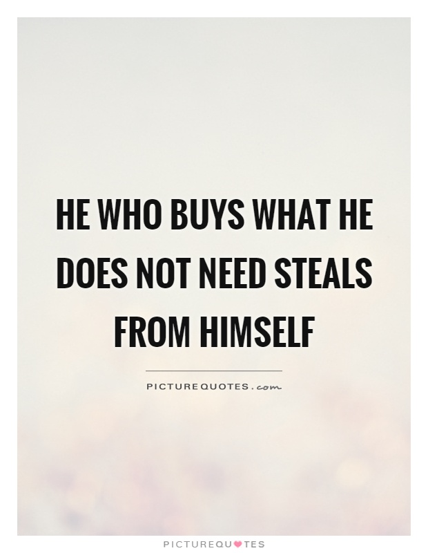 He who buys what he does not need steals from himself Picture Quote #1