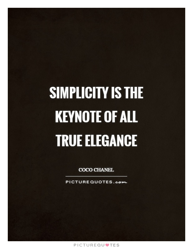 Simplicity is the keynote of all true elegance Picture Quote #1