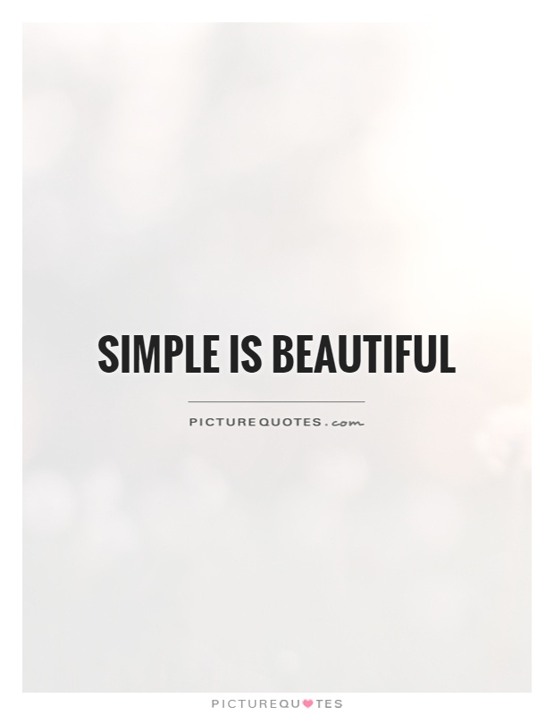 Simple is beautiful Picture Quote #1