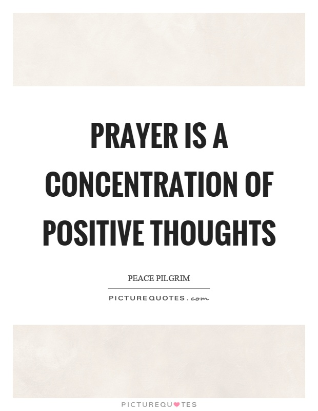 Prayer is a concentration of positive thoughts Picture Quote #1