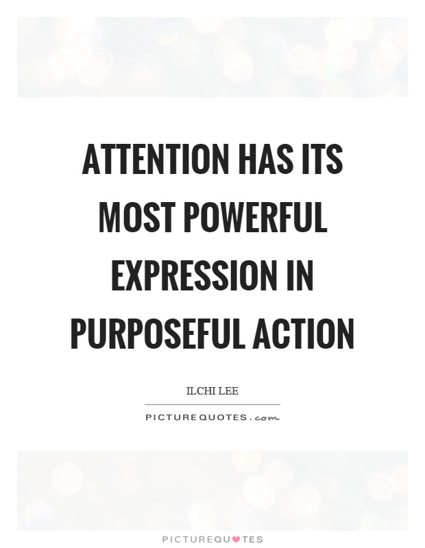 Attention has its most powerful expression in purposeful action Picture Quote #1