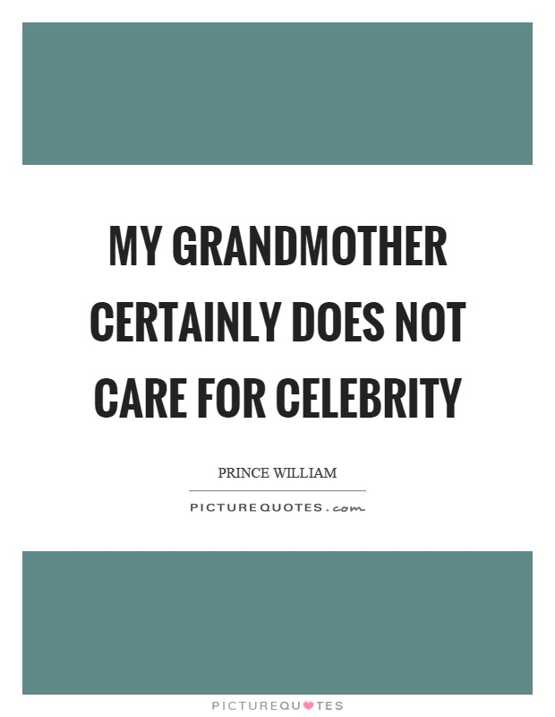 My grandmother certainly does not care for celebrity Picture Quote #1