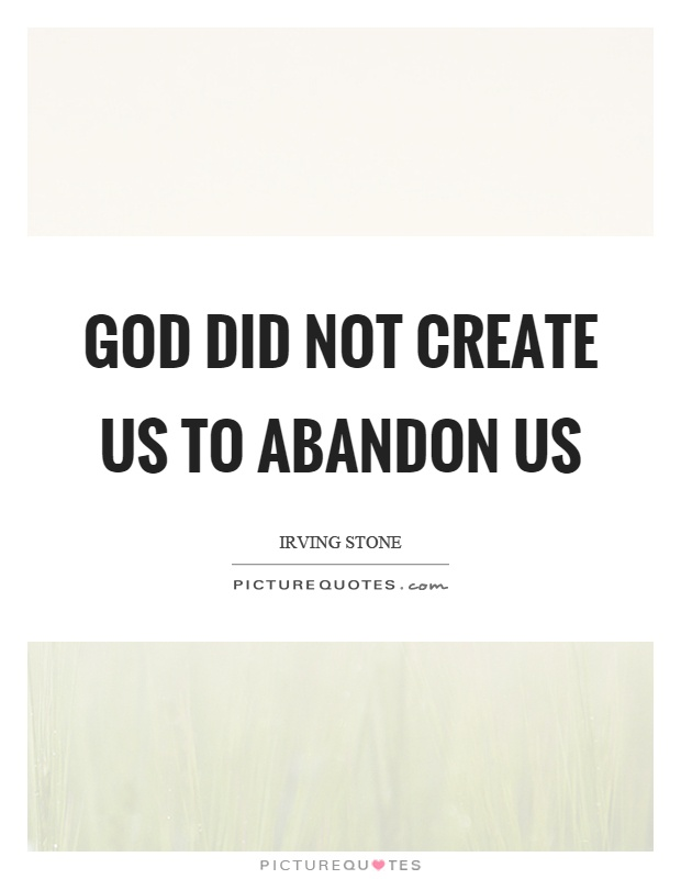 God did not create us to abandon us Picture Quote #1