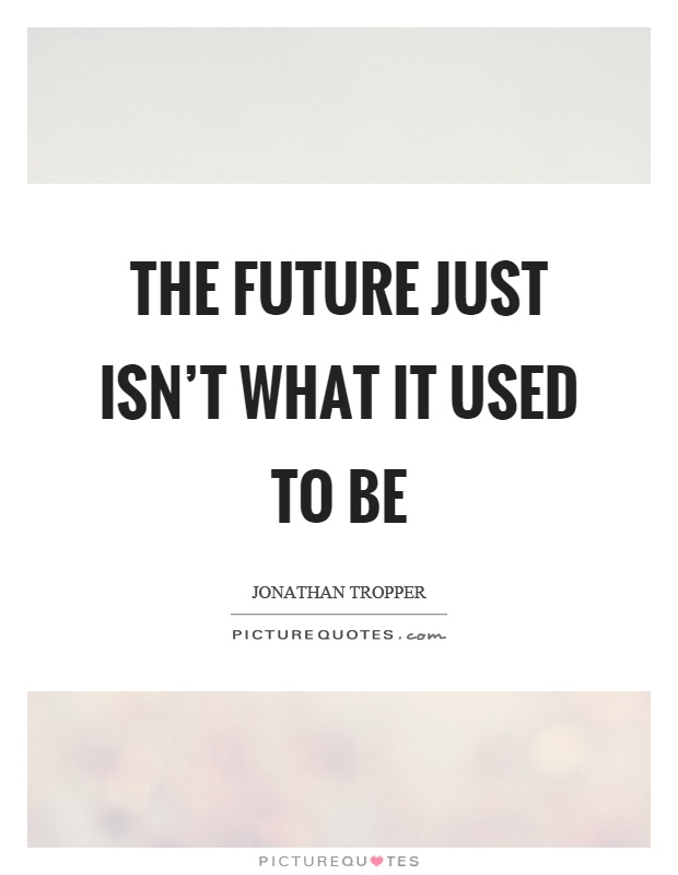 The future just isn't what it used to be Picture Quote #1