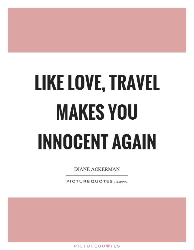 Like love, travel makes you innocent again Picture Quote #1