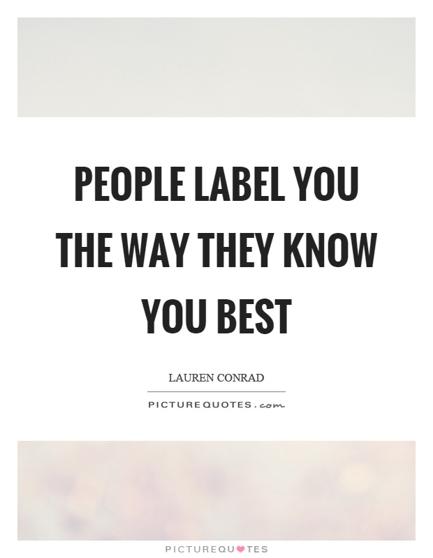 People label you the way they know you best Picture Quote #1