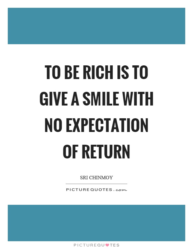 To be rich is to give a smile with no expectation of return Picture Quote #1
