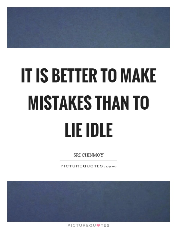 It is better to make mistakes than to lie idle Picture Quote #1
