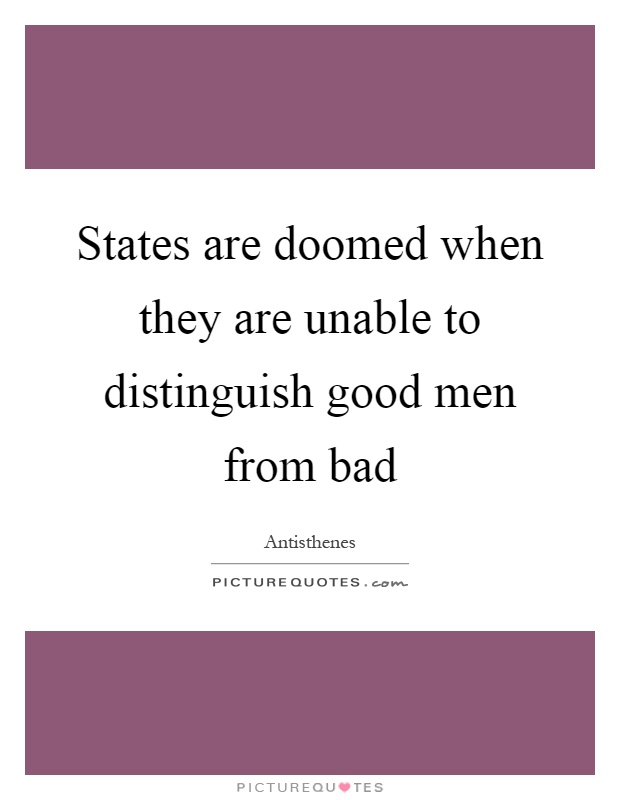 States are doomed when they are unable to distinguish good men from bad Picture Quote #1