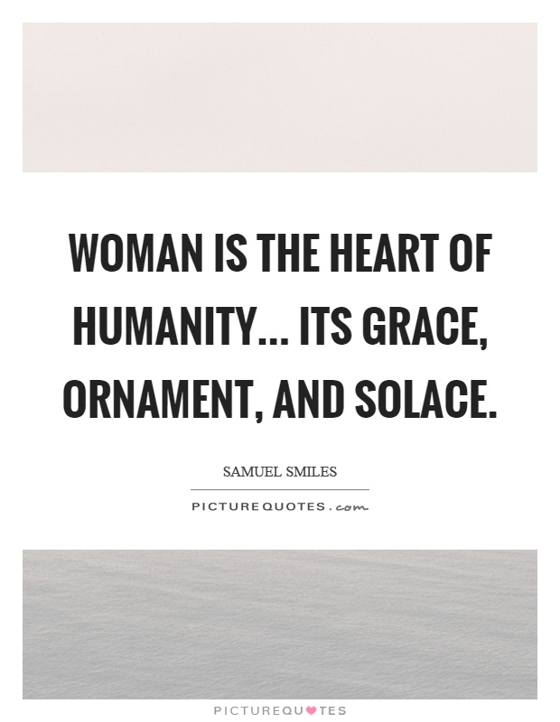 Woman is the heart of humanity... its grace, ornament, and solace Picture Quote #1