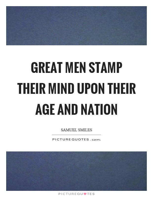Great men stamp their mind upon their age and nation Picture Quote #1