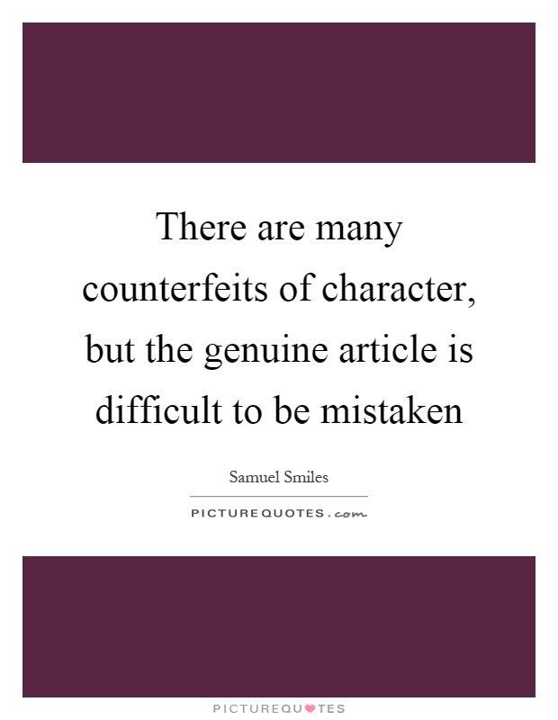 There are many counterfeits of character, but the genuine article is difficult to be mistaken Picture Quote #1