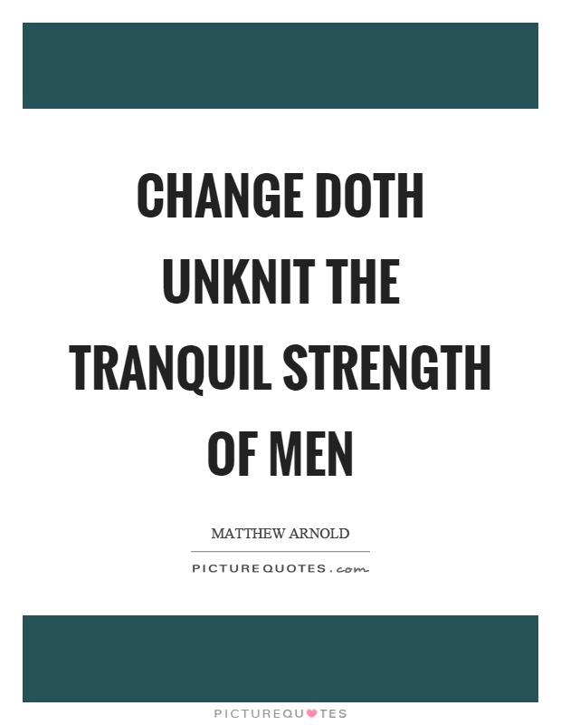 Change doth unknit the tranquil strength of men Picture Quote #1