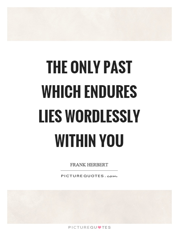 The only past which endures lies wordlessly within you Picture Quote #1