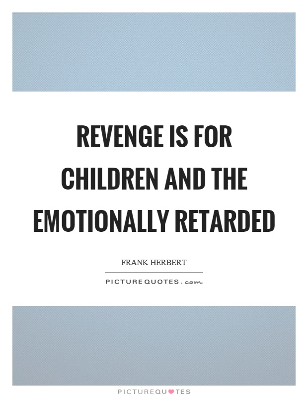 Revenge is for children and the emotionally retarded Picture Quote #1