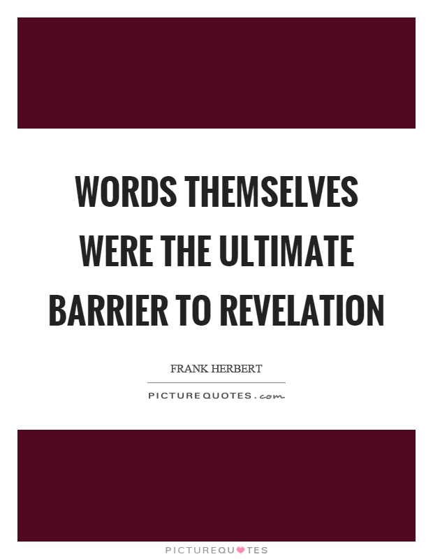 Words themselves were the ultimate barrier to revelation Picture Quote #1